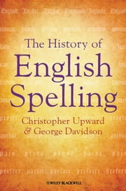 The History of English Spelling ebook by Christopher Upward,George Davidson
