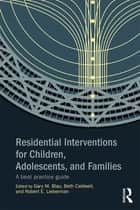 Residential Interventions for Children, Adolescents, and Families ebook by Gary M. Blau,Beth Caldwell,Robert E. Lieberman