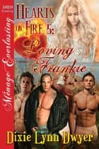 Hearts on Fire 5: Loving Frankie ebook by