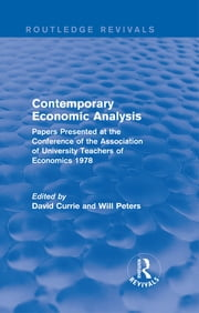 Contemporary Economic Analysis (Routledge Revivals) - Papers Presented at the Conference of the Association of University Teachers of Economics 1978 ebook by David Currie,Will Peters