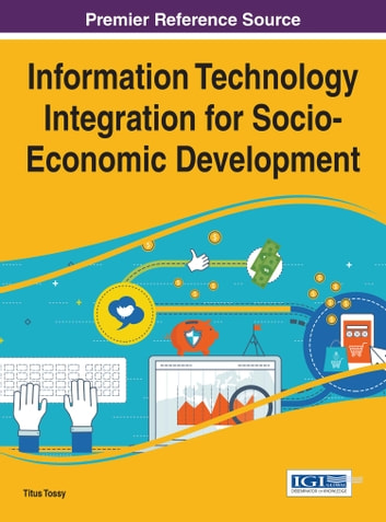 Information Technology Integration for Socio-Economic Development ebook by
