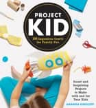 Project Kid - 100 Ingenious Crafts for Family Fun ebook by Amanda Kingloff