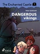 The Enchanted Castle 7 - Dangerous Vikings ebook by Peter Gotthardt, Amalie Bischoff