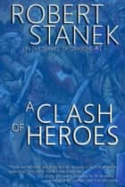 A Clash of Heroes (In the Service of Dragons Book 1, 10th Anniversary Edition) ebook by Robert Stanek