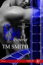 Oser espérer - En mâle d'Amour #4 eBook by Lily K., Lily K, T.M. Smith