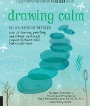 Drawing Calm - Relax, refresh, refocus with 20 drawing, painting, and collage workshops inspired by Klimt, Klee, Monet, and more ebook by Susan Evenson