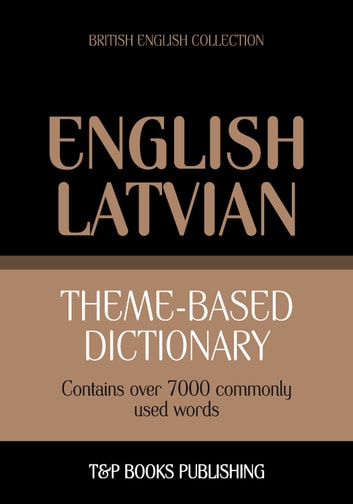Theme-based dictionary British English-Latvian - 7000 words eBook by Andrey Taranov