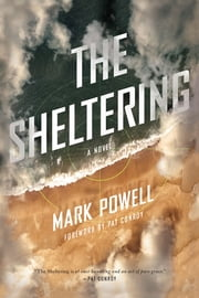 The Sheltering - A Novel ebook by Mark Powell,Pat Conroy