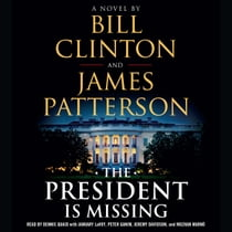 The President Is Missing - A Novel audiobook by James Patterson, Bill Clinton, Dennis Quaid, January LaVoy, Peter Ganim, Jeremy Davidson, Mozhan Marn¿