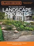 Black & Decker The Complete Guide to Landscape Projects, 2nd Edition ebook by Editors of Cool Springs Press
