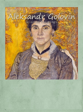 Aleksandr Golovin: Selected Paintings ebook by Vasil Nikolov