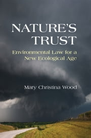 Nature's Trust - Environmental Law for a New Ecological Age ebook by Mary Christina Wood