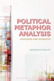 Political Metaphor Analysis - Discourse and Scenarios ebook by Professor Andreas Musolff