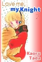 Love me, my Knight - Volume 2 eBook by Kaoru Tada