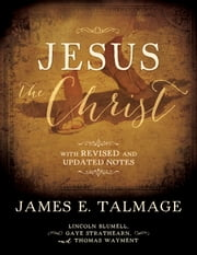 Jesus the Christ - With Revised and Updated Notes ebook by Thomas Wayment,James E. Talmage