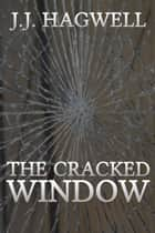 The Cracked Window ebook by J.J. Hagwell