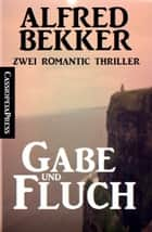 Gabe und Fluch: Zwei Romantic Thriller - Cassiopeiapress ebook by Alfred Bekker
