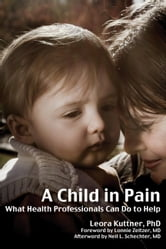 A Child in Pain - What Health Professionals Can Do To Help ebook by Leora Kuttner