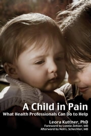 A Child in Pain - What Health Professionals Can Do To Help ebook by Kobo.Web.Store.Products.Fields.ContributorFieldViewModel