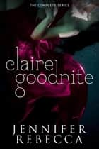 The Complete Claire Goodnite Series E-bok by Jennifer Rebecca