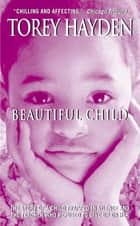 Beautiful Child ebook by Torey Hayden