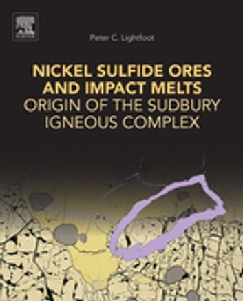 Nickel Sulfide Ores and Impact Melts - Origin of the Sudbury Igneous Complex ebook by Peter C. Lightfoot