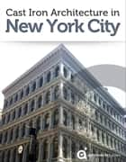 Cast Iron Architecture in New York City ebook by Approach Guides,David Raezer,Jennifer Raezer