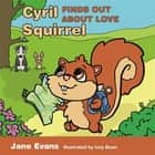 Cyril Squirrel Finds Out About Love eBook by Jane Evans, Izzy Bean