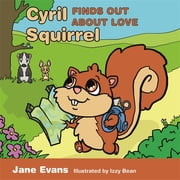 Cyril Squirrel Finds Out About Love ebook by Jane Evans,Izzy Bean