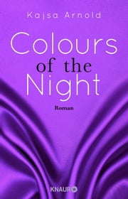 Colours of the night - Roman ebook by Kajsa Arnold