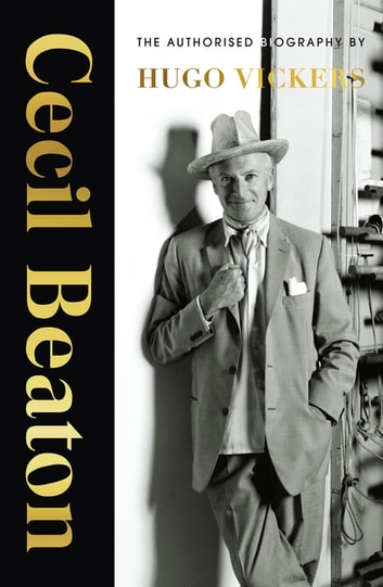 Cecil Beaton - The Authorised Biography ebook by Hugo Vickers