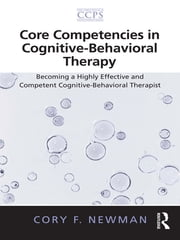 Core Competencies in Cognitive-Behavioral Therapy - Becoming a Highly Effective and Competent Cognitive-Behavioral Therapist ebook by Cory F. Newman