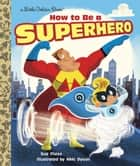 How to Be a Superhero eBook by Sue Fliess, Nikki Dyson