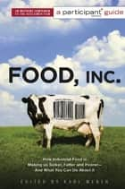 Food Inc.: A Participant Guide ebook by Participant Media,Karl Weber