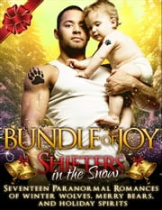 Shifters in the Snow: Bundle of Joy: Seventeen Paranormal Romances of Winter Wolves, Merry Bears, and Holiday Spirits ebook by J.K. Harper,Alyse Zaftig,Anya Nowlan,Auriella Skye,Bella Love-Wins,Cynthia Fox,Edith Hawkes,Elianne Adams,Gen Gericault,J.M. Klaire,Jacqueline Sweet,Liv Brywood,Olivia Arran,Scarlett Grove,Suki Selborne,Milly Taiden,Holley Trent