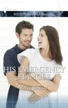 His Emergency Fiancée ebook by Kate Hardy