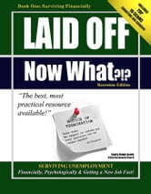 Laid Off Now What?!? Thriving Financially through Unemployment ebook by Laura D Lewis