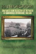 Hanborough - Snapshots from the History of the Parish of Hanborough, Oxfordshire, England ebook by Stephen Braybrooke-tucker
