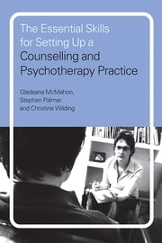The Essential Skills for Setting Up a Counselling and Psychotherapy Practice ebook by Gladeana McMahon,Stephen Palmer,Christine Wilding