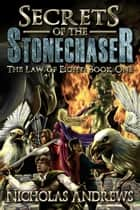 Secrets of the Stonechaser - The Law of Eight, #1 ebook by Nicholas Andrews