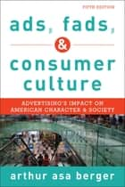 Ads, Fads, and Consumer Culture ebook by Arthur Asa Berger, San Francisco State University