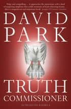 The Truth Commissioner ebook by David Park
