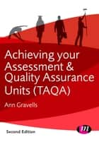 Achieving your Assessment and Quality Assurance Units (TAQA) ebook by Ann Gravells