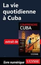 La vie quotidienne à Cuba ebook by Hector Lemieux