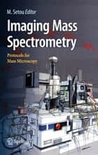 Imaging Mass Spectrometry - Protocols for Mass Microscopy ebook by Mitsutoshi Setou