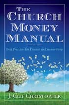 The Church Money Manual ebook by J. Clif Christopher