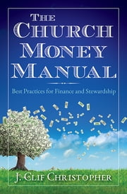 The Church Money Manual - Best Practices for Finance and Stewardship ebook by J. Clif Christopher