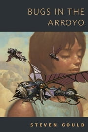 Bugs in the Arroyo - A Tor.com Original ebook by Steven Gould