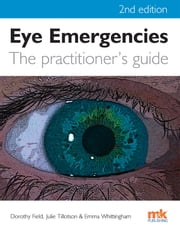 Eye Emergencies: a practitioner's guide - 2/ed ebook by Julie Tillotson,Emma Whittingham,Dorothy Field