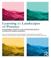 Learning in Landscapes of Practice - Boundaries, identity, and knowledgeability in practice-based learning ebook by Etienne Wenger-Trayner,Mark Fenton-O'Creevy,Steven Hutchinson,Chris Kubiak,Beverly Wenger-Trayner